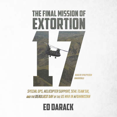 The Final Mission of Extortion 17: Special Ops, Helicopter Support, SEAL Team Six, and the Deadliest Day of the US War in Afghanistan Audiobook, by Ed Darack