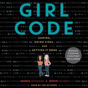 Girl Code: Gaming, Going Viral, and Getting It Done Audiobook, by Andrea Gonzales, Sophie Houser