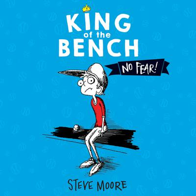 King of the Bench: No Fear! Audiobook, by Steve Moore