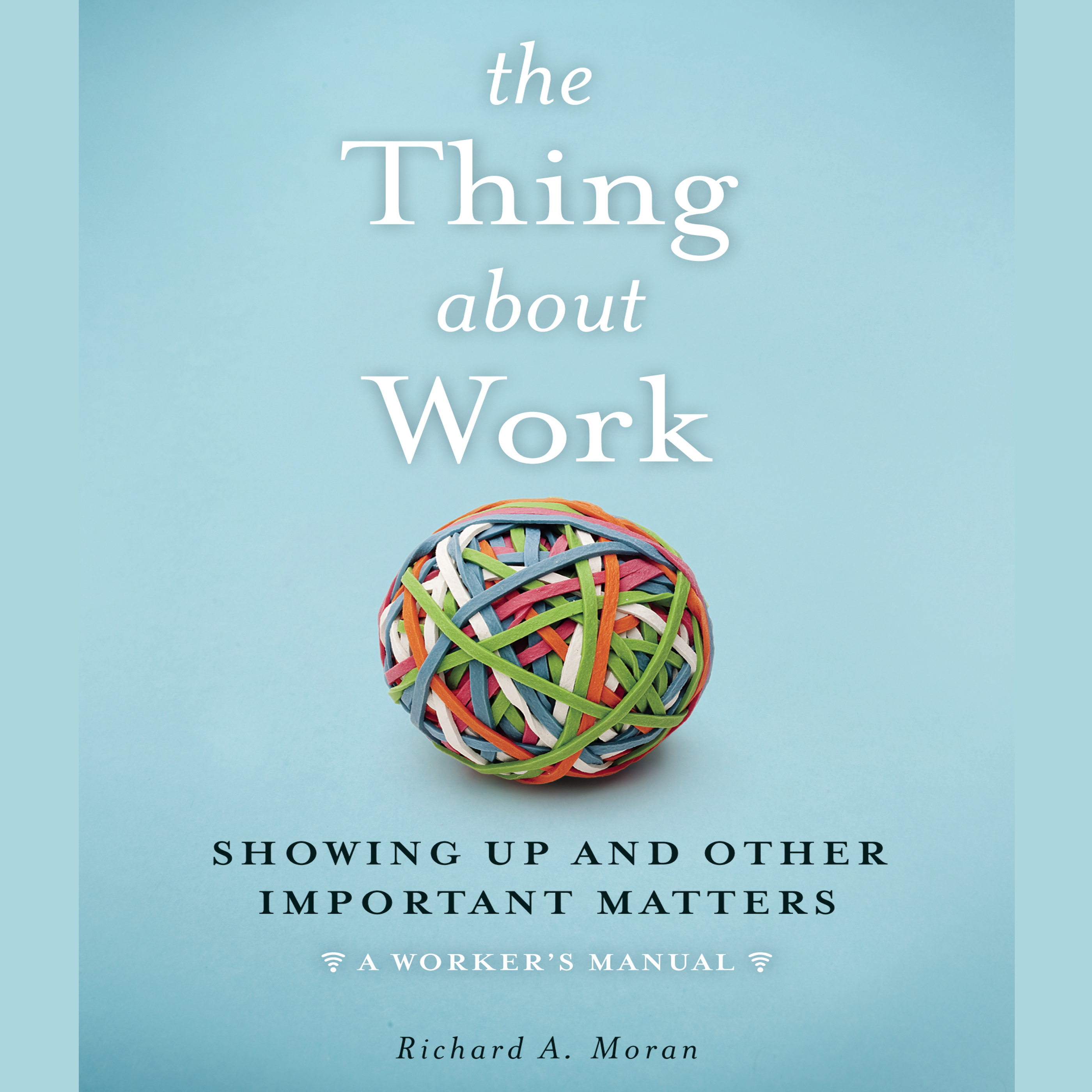 Printable The Thing About Work: Showing Up and Other Important Matters [A Worker's Manual] Audiobook Cover Art