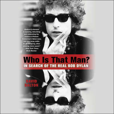 Who Is That Man?: In Search of the Real Bob Dylan Audiobook, by David Dalton