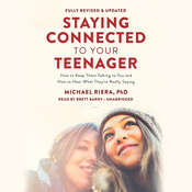 Staying Connected to Your Teenager, Revised Edition: How to Keep Them Talking to You and How to Hear What They're Really Saying Audiobook, by Michael Riera