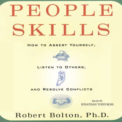 People Skills: How to Assert Yourself, Listen to Others, and Resolve Conflicts Audiobook, by Robert Bolton