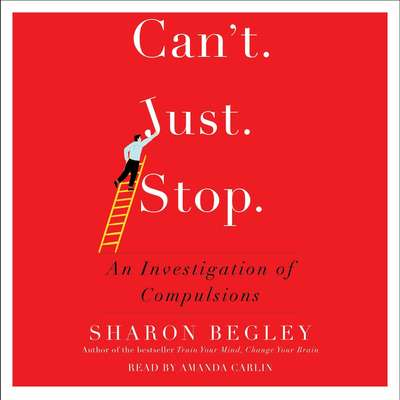 Cant Just Stop: An Investigation of Compulsion Audiobook, by Sharon Begley
