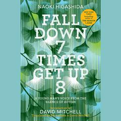 Fall Down 7 Times, Get Up 8: A Young Mans Voice from the Silence of Autism Audiobook, by Naoki Higashida