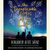 The Inexplicable Logic of My Life Audiobook, by Benjamin A. Saenz