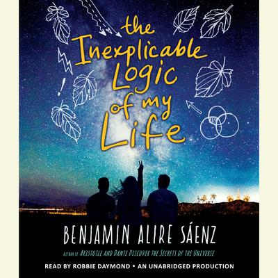 The Inexplicable Logic of My Life Audiobook, by Benjamin Alire Sáenz