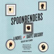 Spoonbenders: A novel, by Daryl Gregory