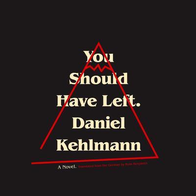 You Should Have Left: A Novel Audiobook, by Daniel Kehlmann