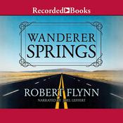 Wanderer Springs Audiobook, by Robert Flynn