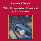 What Happened on Planet Kid Audiobook, by Jane Leslie Conly