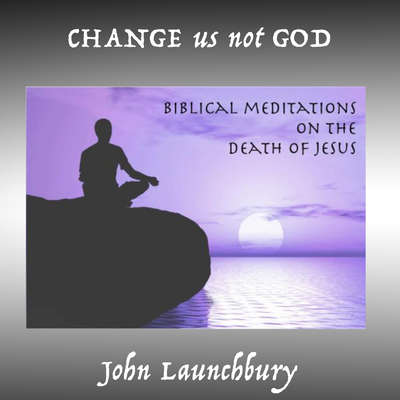 Change Us Not God Audiobook, by John Launchbury