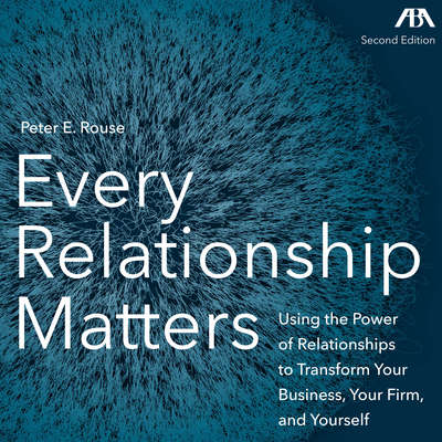 Every Relationship Matters - Using the Power of Relationships to Transform Your Business, Your Firm and Yourself Audiobook, by Peter Rouse