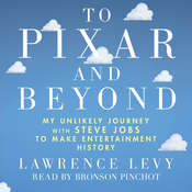 To Pixar and Beyond: My Unlikely Journey with Steve Jobs to Make Entertainment History Audiobook, by Lawrence Levy