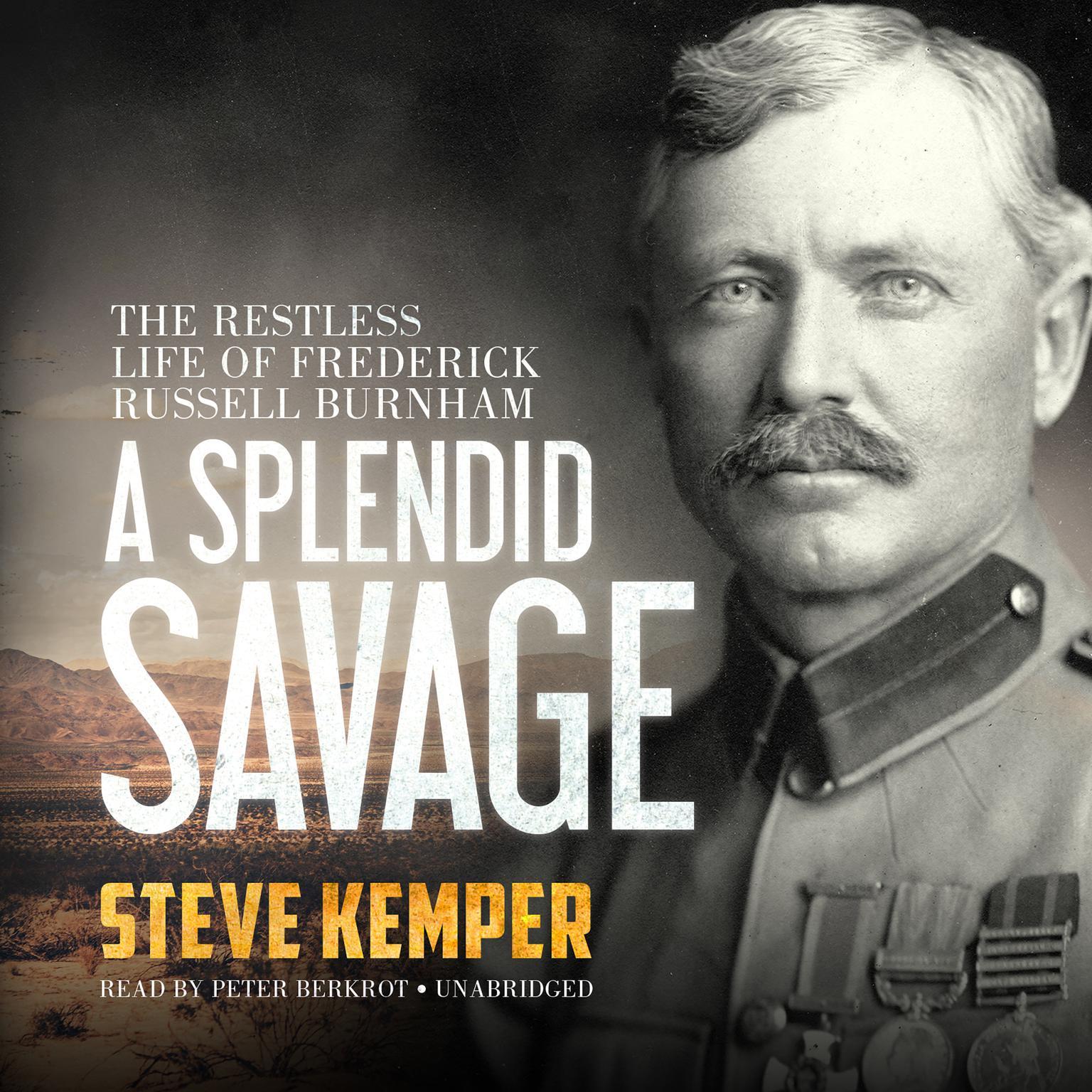 A Splendid Savage: The Restless Life of Frederick Russell Burnham Audiobook, by Steve Kemper