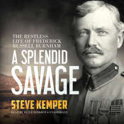 A Splendid Savage: The Restless Life of Frederick Russell Burnham Audiobook, by Steve Kemper