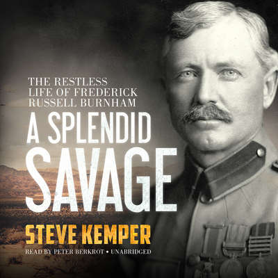 A Splendid Savage: The Restless Life of Frederick Russell Burnham Audiobook, by