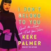 I Dont Belong to You: Quiet the Noise and Find Your Voice Audiobook, by Keke Palmer