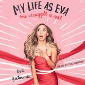 My Life as Eva: The Struggle is Real Audiobook, by Eva Gutowski