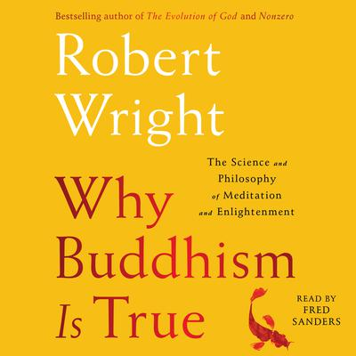 Why Buddhism is True: The Science and Philosophy of Meditation and Enlightenment Audiobook, by Robert Wright