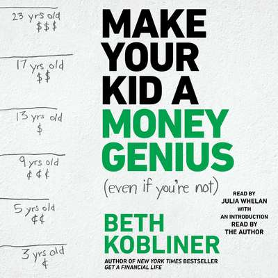 Make Your Kid A Money Genius (Even If Youre Not): A Parents Guide for Kids 3 to 23 Audiobook, by Beth Kobliner