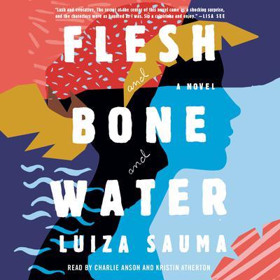 Flesh and Bone and Water: A Novel Audiobook, by Luiza Sauma