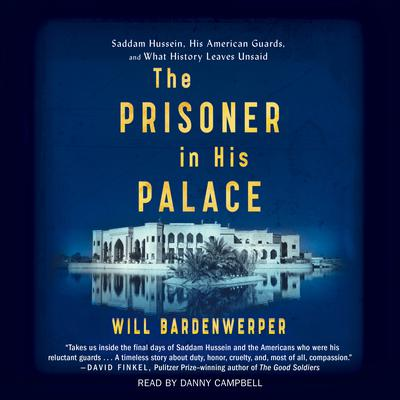 The Prisoner in His Palace: Saddam Hussein and the Twelve Americans Who Guarded Him Audiobook, by Will Bardenwerper