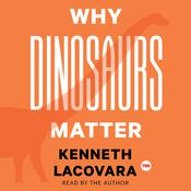 Why Dinosaurs Matter Audiobook, by Kenneth Lacovara