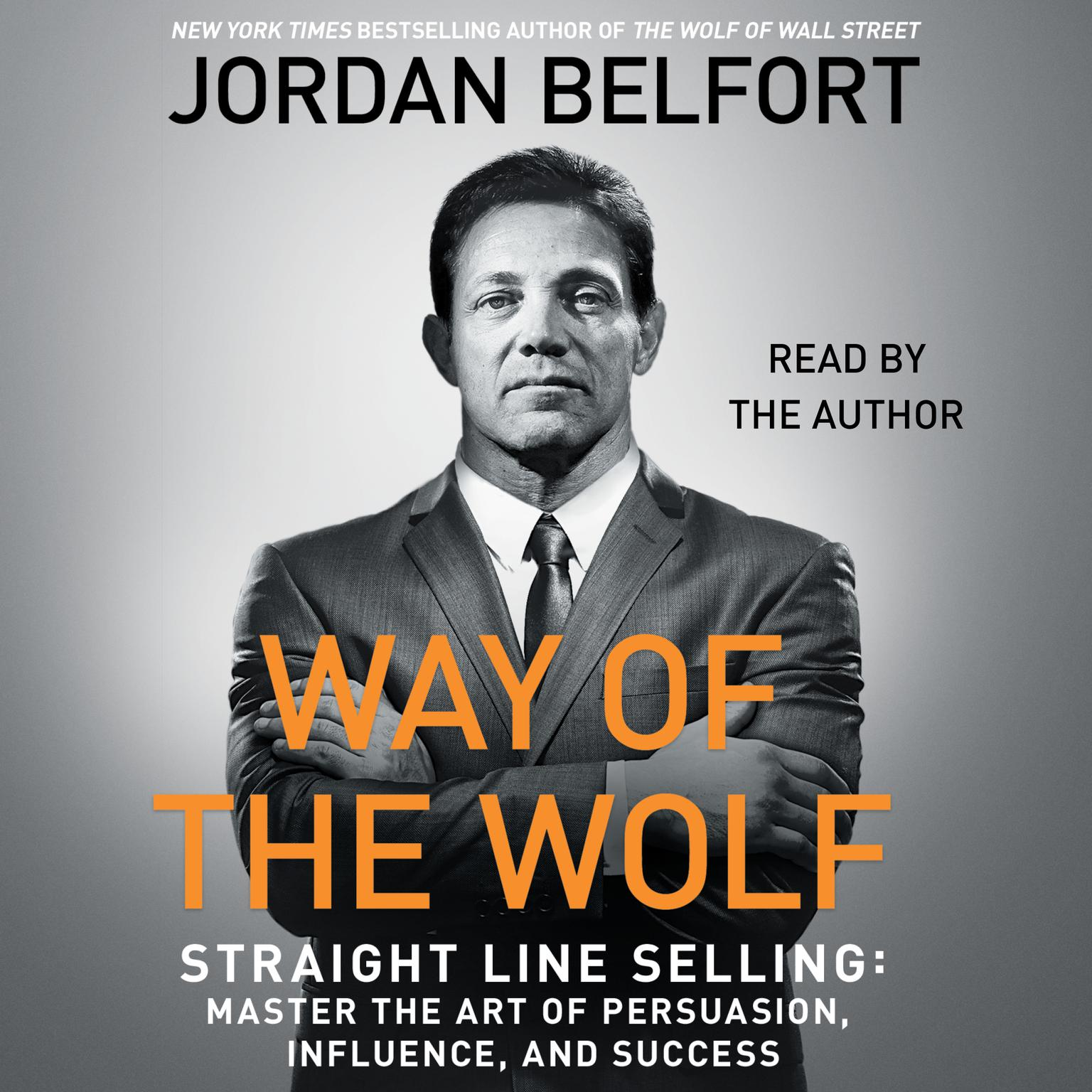 Printable The Way of the Wolf: Straight Line Selling: Master the Art of Persuasion, Influence, and Success Audiobook Cover Art