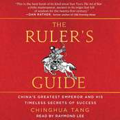 The Rulers Guide: Chinas Greatest Emperor and His Timeless Secrets of Success Audiobook, by Chinghua Tang