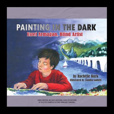 Painting in the Dark: Esref Armagan, Blind Artist Audiobook, by Rachelle Burk