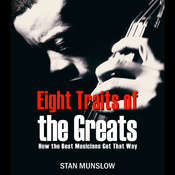 Eight Traits of the Greats: How the Best Musicians Get That Way, by Stan Munslow
