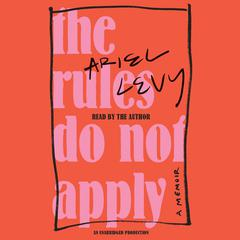 The Rules Do Not Apply: A Memoir Audiobook, by Ariel Levy