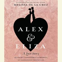 Alex and Eliza: A Love Story: The Alex & Eliza Trilogy Audiobook, by Melissa de la Cruz