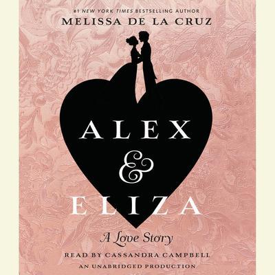 Alex and Eliza: A Love Story: The Alex & Eliza Trilogy Audiobook, by Melissa de la Cruz