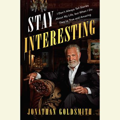 Stay Interesting: I Dont Always Tell Stories About My Life, but When I Do Theyre True and Amazing Audiobook, by Jonathan Goldsmith