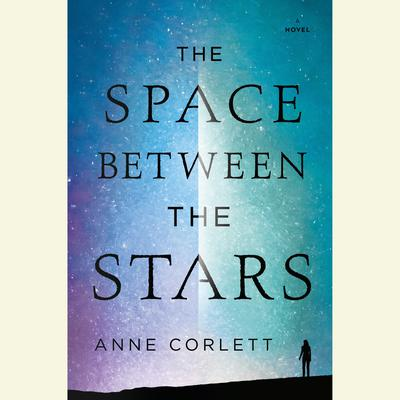 The Space Between the Stars Audiobook, by Anne Corlett