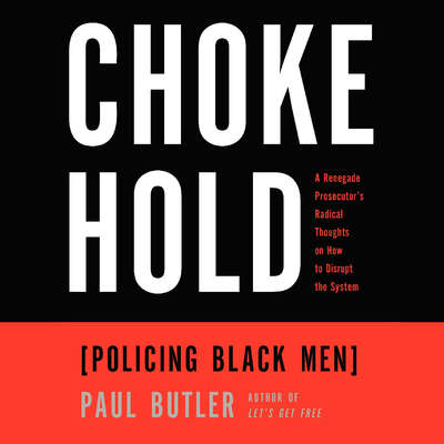 Chokehold: Policing Black Men Audiobook, by Paul Butler