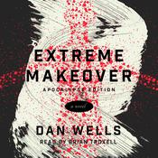 Extreme Makeover: A Novel, by Dan Wells