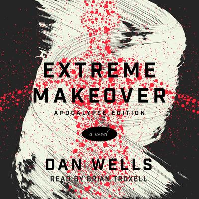 Extreme Makeover: A Novel Audiobook, by Dan Wells