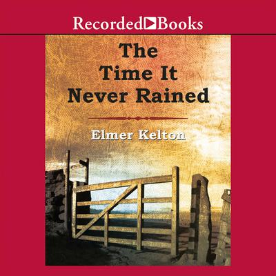 The Time It Never Rained Audiobook, by Elmer Kelton