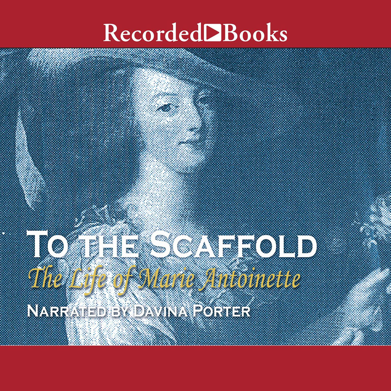 Printable To the Scaffold: The Life of Marie Antoinette Audiobook Cover Art