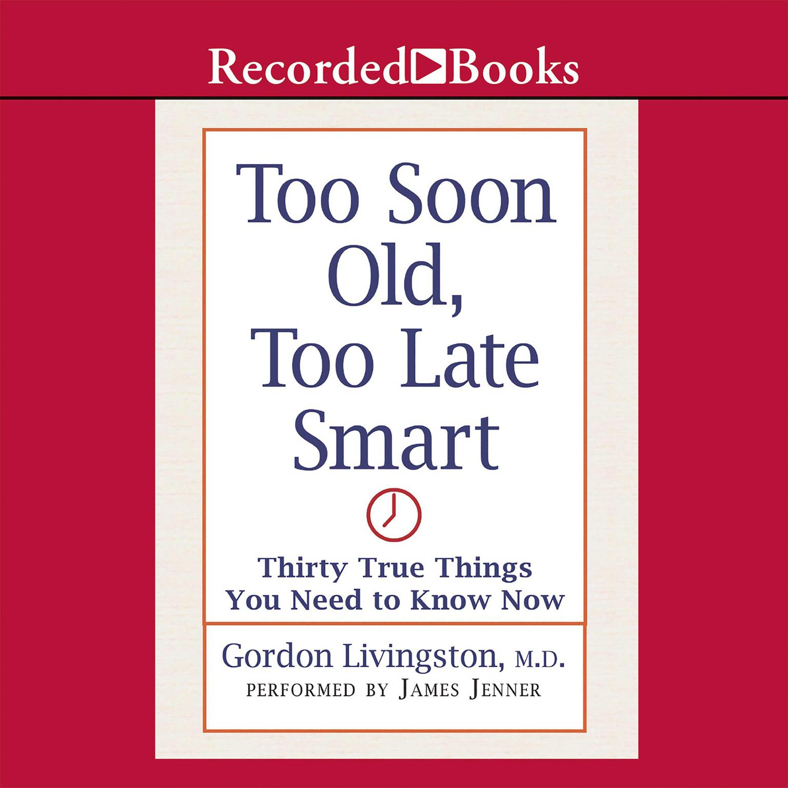 Printable Too Soon Old, Too Late Smart: Thirty True Things You Need to Know Now Audiobook Cover Art