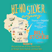Hi-Ho Silver, Anyway: Potpourri of Delightful Columns from Wisconsin's Favorite Journalist Audiobook, by Bill Stokes