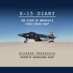 X-15 Diary: The Story of Americas First Spaceship Audiobook, by Richard Tregaskis
