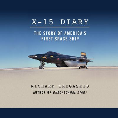 X-15 Diary: The Story of Americas First Spaceship Audiobook, by