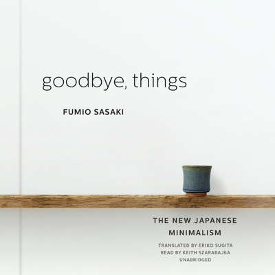 Goodbye, Things: The New Japanese Minimalism Audiobook, by Fumio Sasaki