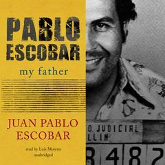 Pablo Escobar: My Father Audiobook, by Juan Pablo Escobar