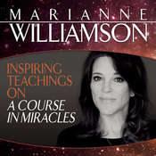 Inspiring Teachings on A Course in Miracles, by Marianne Williamson
