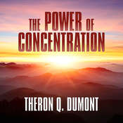 The Power of Concentration Audiobook, by Theron Q Dumont